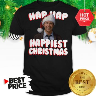 And We're Gonna Have The Hap Hap Happiest Christmas Shirt