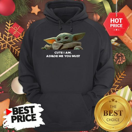 Baby Yoda Cute I Am Adore Me You Must Cute Hoodie