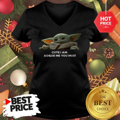 Baby Yoda Cute I Am Adore Me You Must Cute V-Neck