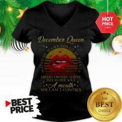 December Queen Hated By Many Loved By Plenty Heart On Her Sleeve Fire In Her Soul V-Neck
