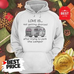 Funny Love Is Not Getting Divorced After Trying To Park The Camper Version Hoodie