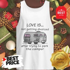 Funny Love Is Not Getting Divorced After Trying To Park The Camper Version Tank Top