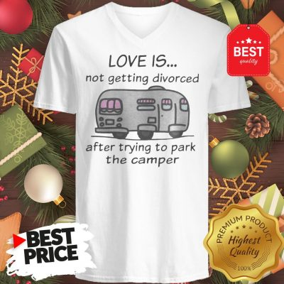 Funny Love Is Not Getting Divorced After Trying To Park The Camper Version V-Neck