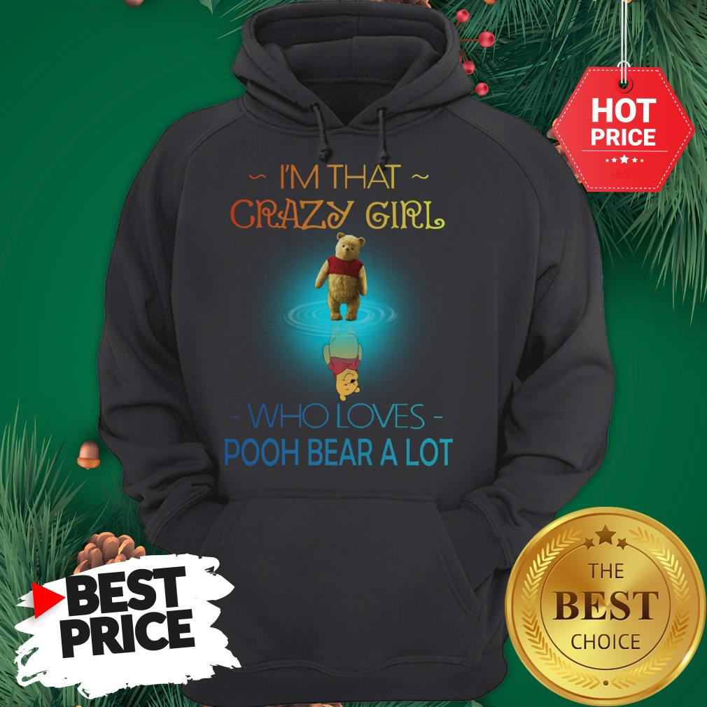 I'm That Crazy Girl Who Loves Pooh Bear A Lot Hoodie
