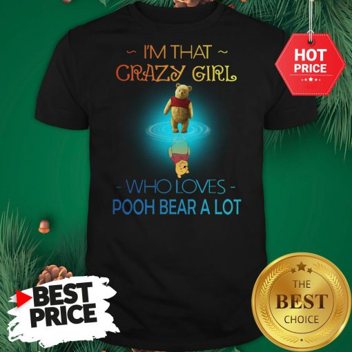 I'm That Crazy Girl Who Loves Pooh Bear A Lot Shirt