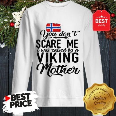 Norwegian Flag You Don't Scare Me I Was Raised By A Viking Mother Sweatshirt