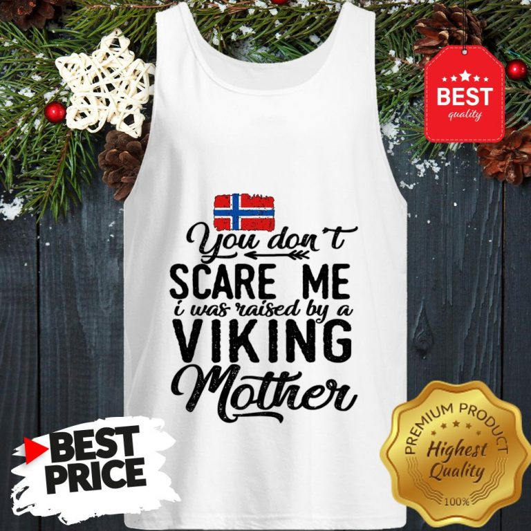 Norwegian Flag You Don't Scare Me I Was Raised By A Viking Mother Tank Top