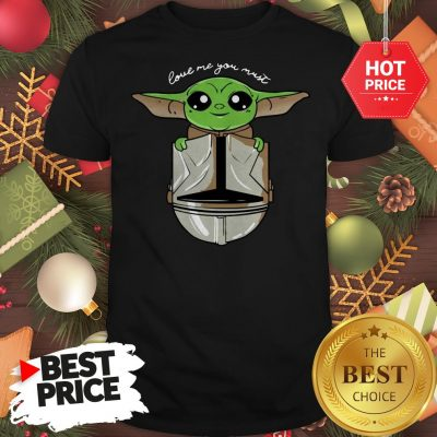 Official Baby Yoda Love Me You Must Shirt