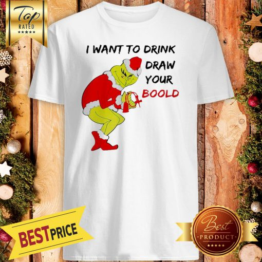 Official Grinch Santa I Want To Drink Draw Your Boold Christmas Shirt