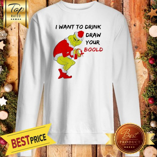 Official Grinch Santa I Want To Drink Draw Your Boold Christmas Sweatshirt