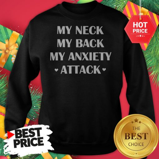 Official My Neck My Back My Anxiety Attack Funny Sweatshirt