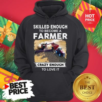 Official Skilled Enough To Become A Farmer Crazy Enough To Love It Funny Hoodie