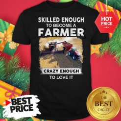 Official Skilled Enough To Become A Farmer Crazy Enough To Love It Funny Shirt