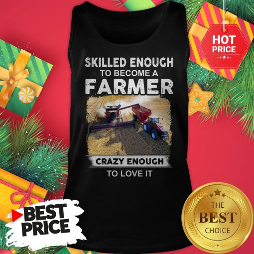 Official Skilled Enough To Become A Farmer Crazy Enough To Love It Funny Tank Top