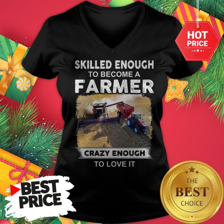 Official Skilled Enough To Become A Farmer Crazy Enough To Love It Funny V-Neck