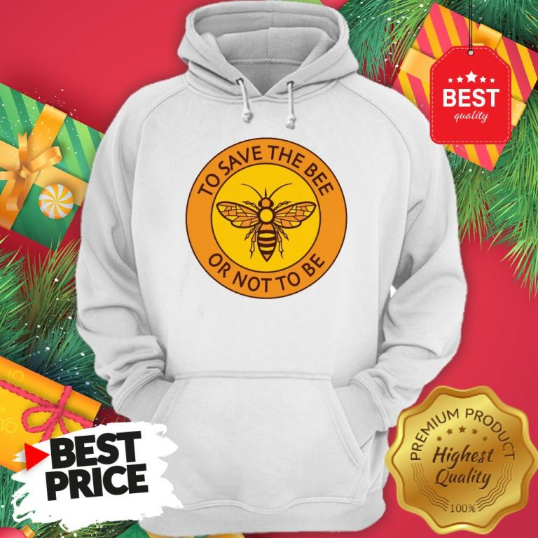 Official To Save The Bee Or Not To Be Hoodie