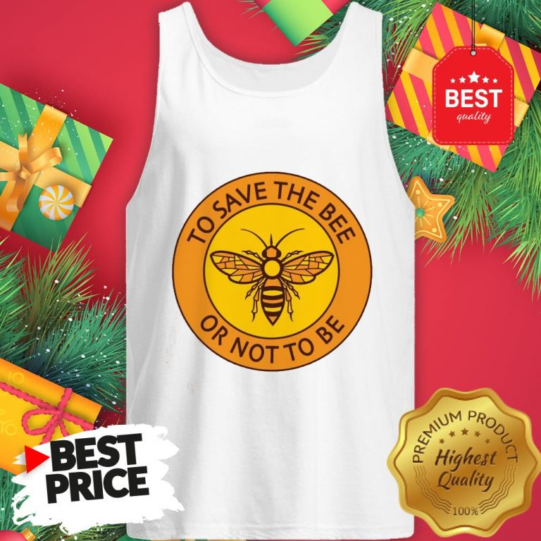 Official To Save The Bee Or Not To Be Tank Top