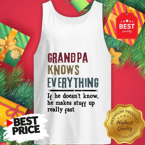 Official Uncle Knows Everything If He Doesn't Know He Makes Stuff Up Really Fast Tank Top