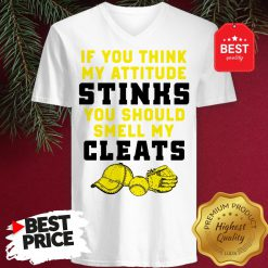 Pretty If You Think My Attitude Stinks You Should Smell My Cleats V-Neck