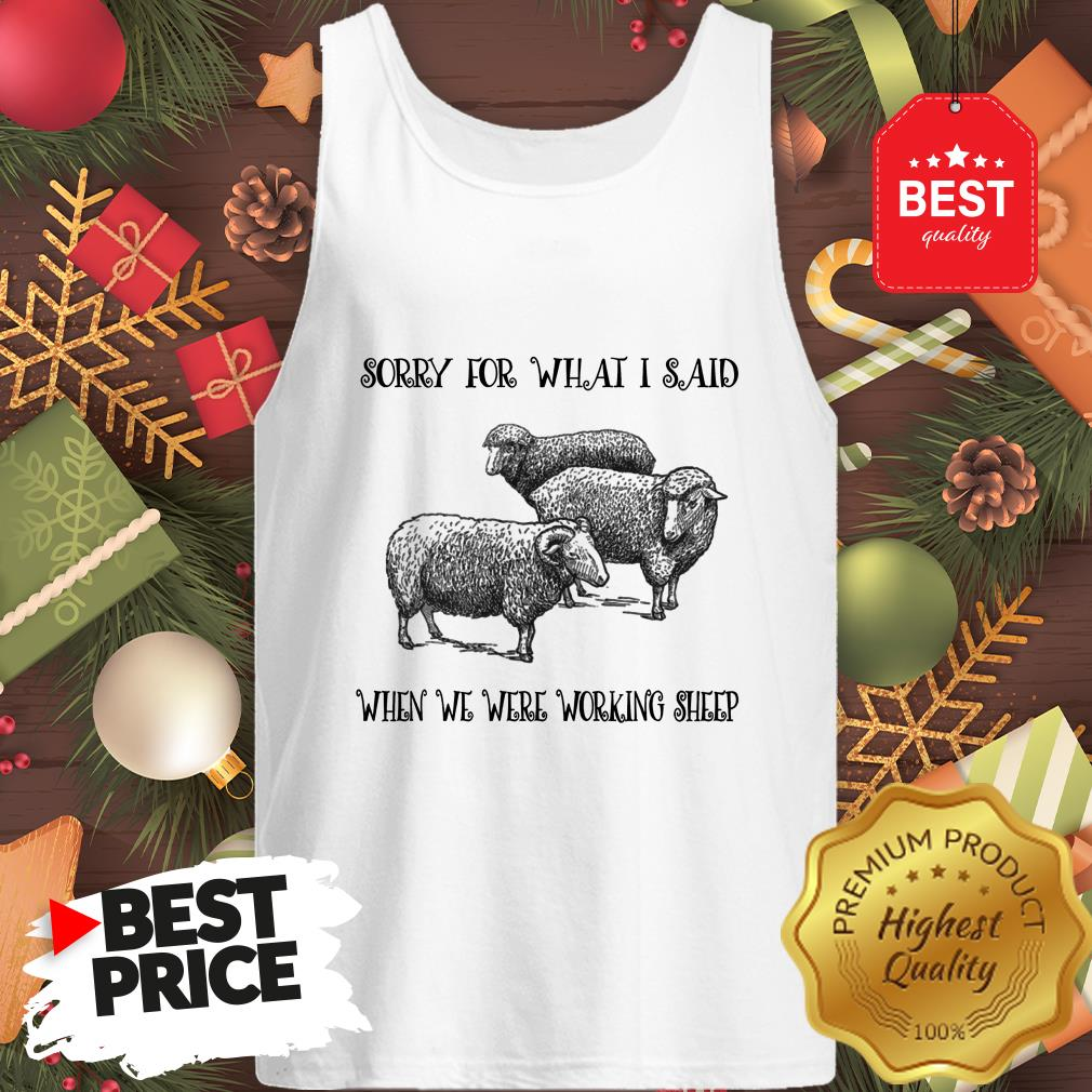 Really Sorry For What I Said When We Were Working Sheep Tank Top