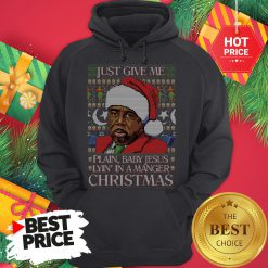 Stanley Hudson Just Give Me Plain Baby Jesus Lyn In A Manger Christmas Ugly Hoodie