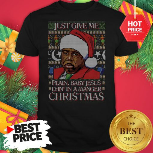 Stanley Hudson Just Give Me Plain Baby Jesus Lyn In A Manger Christmas Ugly Shirt