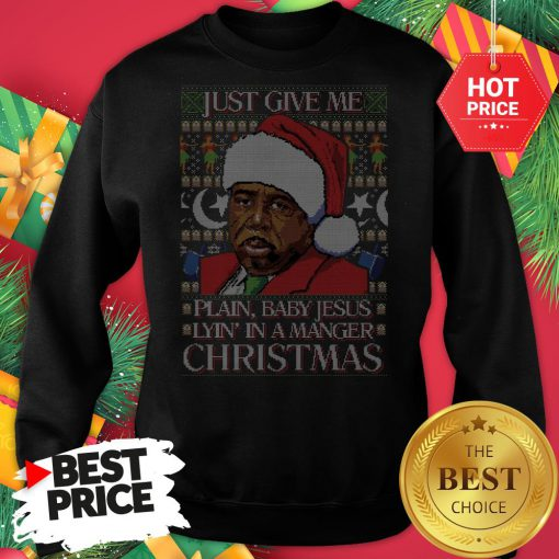 Stanley Hudson Just Give Me Plain Baby Jesus Lyn In A Manger Christmas Ugly Sweatshirt