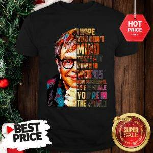 Beautiful Elton John I Hope You Don't Mind That I Put Down In Words Colors Shirt