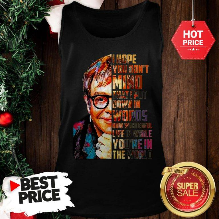 Beautiful Elton John I Hope You Don't Mind That I Put Down In Words Colors Tank Top