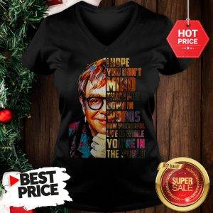 Beautiful Elton John I Hope You Don't Mind That I Put Down In Words Colors V-Neck