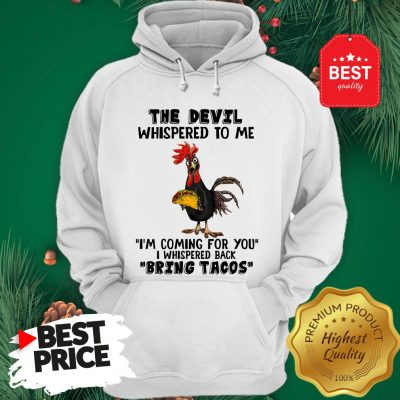 Chicken The Devil Whispered To Me I'm Coming For You I Whispered Back Bring Tacos Hoodie
