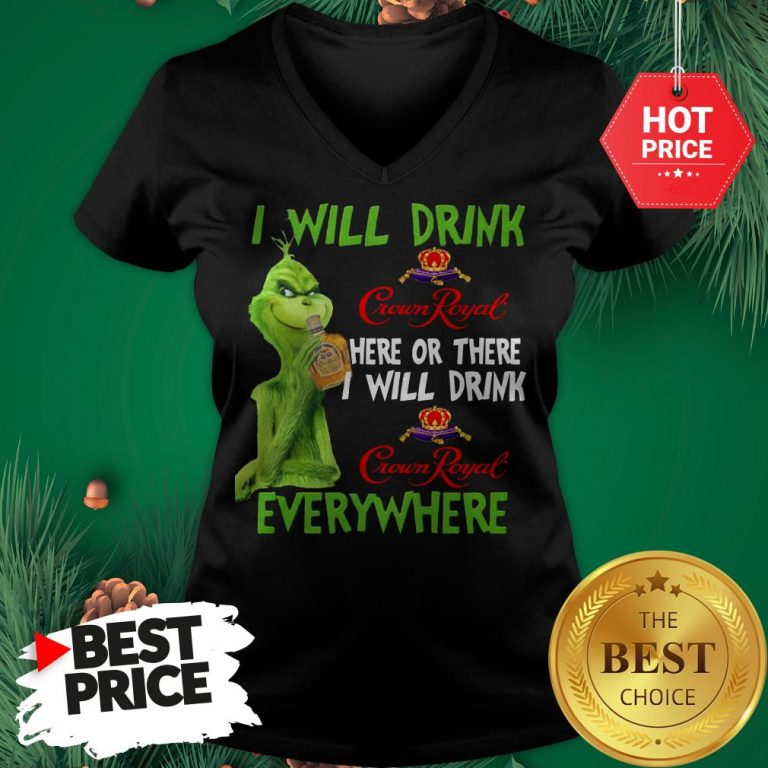 Grinch I Will Drink Crown Royal Here Or There I Will Drink Crown Royal Everywhere V-Neck