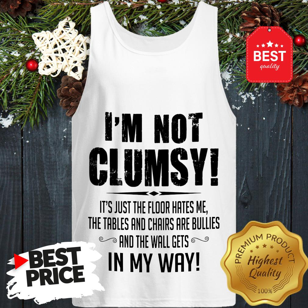 Hot I'm Not Clumsy In My Way Tank Top