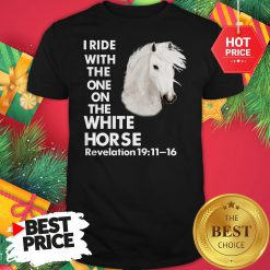 I Ride With The One on The White Horse Revelation Shirt