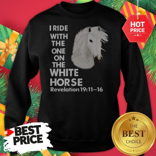 I Ride With The One on The White Horse Revelation Sweatshirt