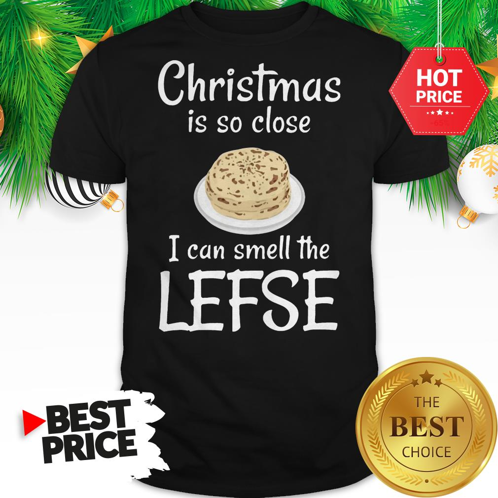 Official Christmas Is So Close I Can Smell The Lefse Shirt