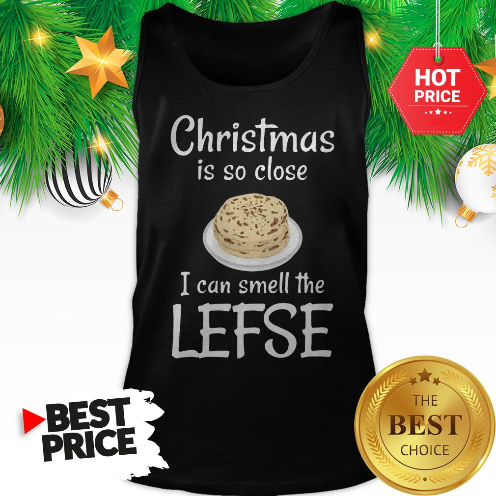 Official Christmas Is So Close I Can Smell The Lefse Tank Top