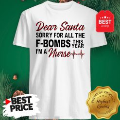 Official Dear Santa Sorry For All The F-bombs This Year I'm A Nurse Shirt