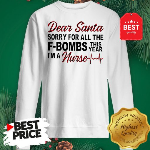 Official Dear Santa Sorry For All The F-bombs This Year I'm A Nurse Sweatshirt