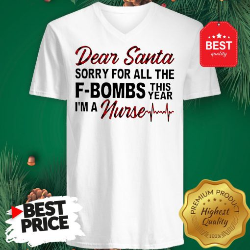 Official Dear Santa Sorry For All The F-bombs This Year I'm A Nurse V-Neck