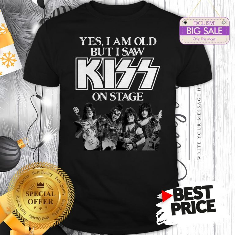 Official Holiday Yes I Am Old But I Saw Kiss On Stage Shirt