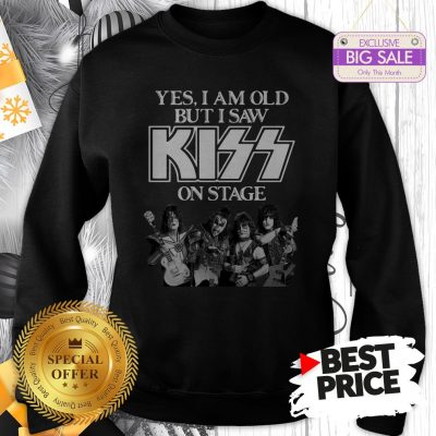 Official Holiday Yes I Am Old But I Saw Kiss On Stage Sweatshirt