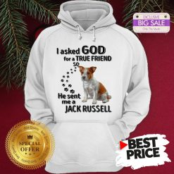 Official Jack Russell Dog Paws I Asked God For A True Friend Jack Russell Hoodie