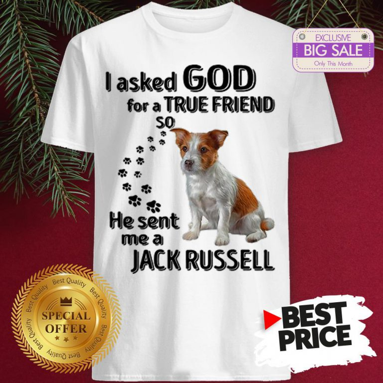 Official Jack Russell Dog Paws I Asked God For A True Friend Jack Russell Shirt