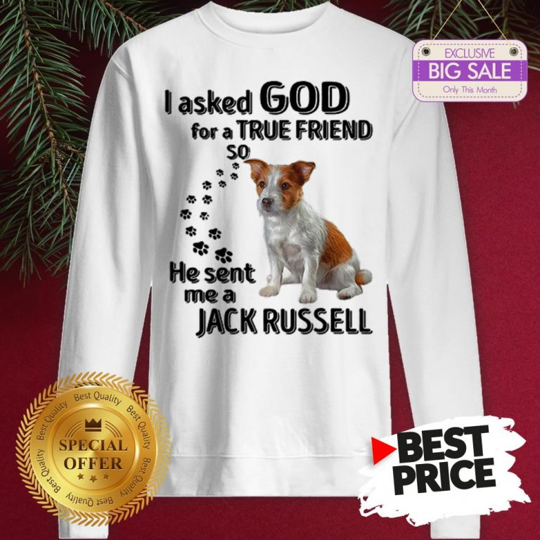 Official Jack Russell Dog Paws I Asked God For A True Friend Jack Russell Sweatshirt
