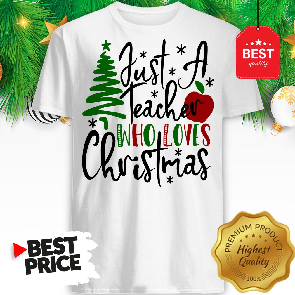 Official Just A Teacher Who Loves Christmas Shirt