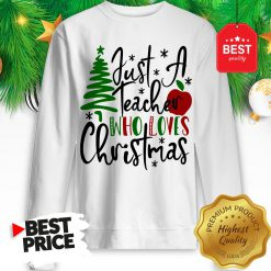Official Just A Teacher Who Loves Christmas Sweatshirt