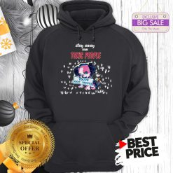 Official Like Stay Away From Toxic People You've Got Issues Hoodie