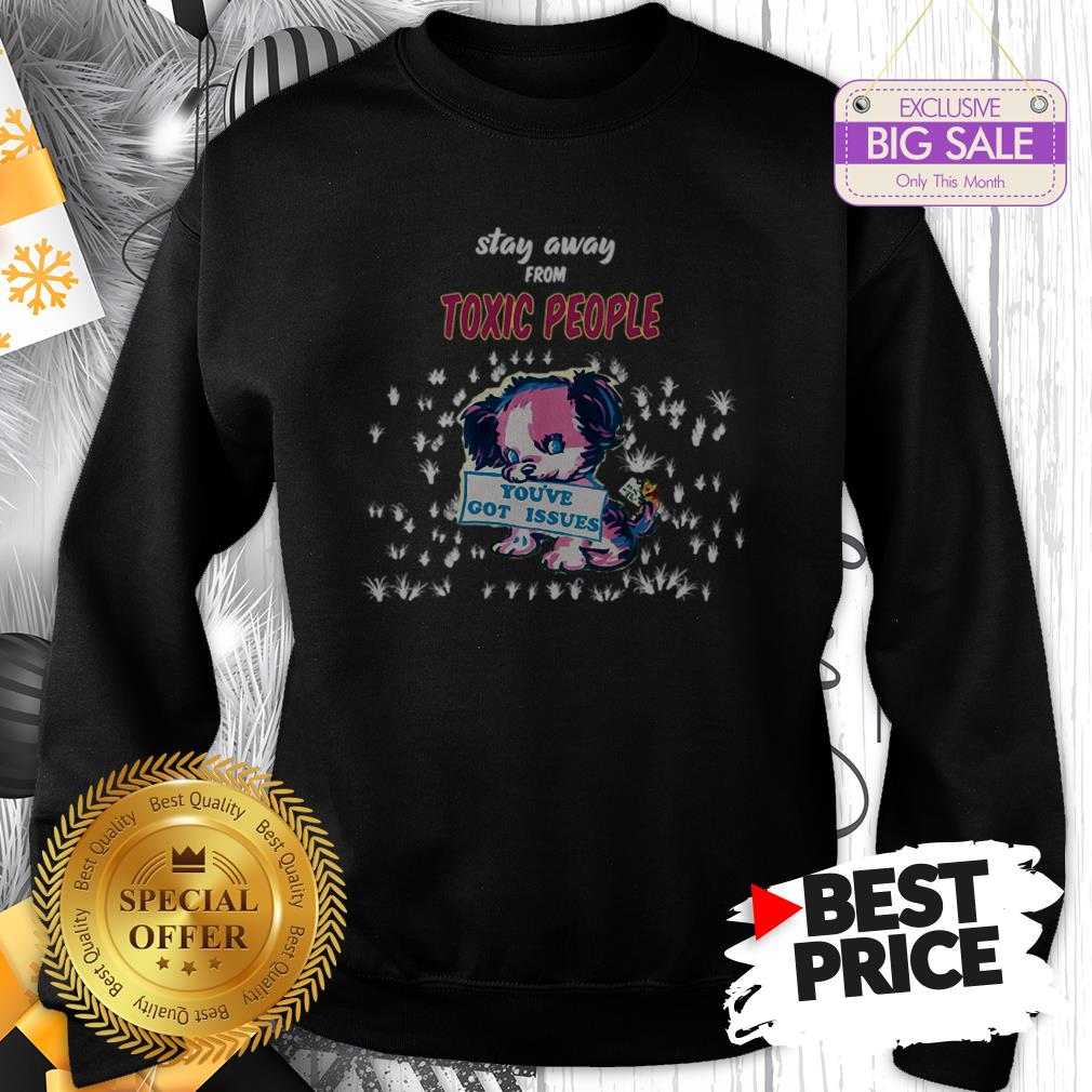 Official Like Stay Away From Toxic People You've Got Issues Sweatshirt