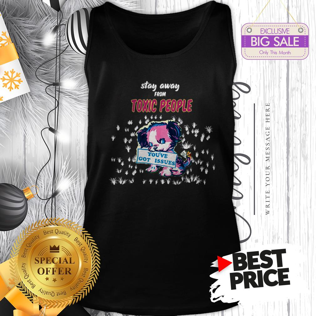 Official Like Stay Away From Toxic People You've Got Issues Tank Top